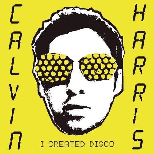 I Created Disco by Calvin Harris