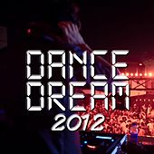 Play & Download Dance Dream 2012 by Various Artists | Napster