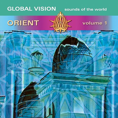 Play & Download Global Vision Orient by Various Artists | Napster