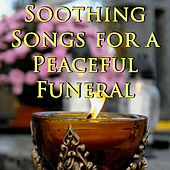 Play & Download Soothing Songs for a Peaceful Funeral by Various Artists | Napster