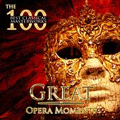 Play & Download The 100 Best Classical Masterworks: Great Opera Moments by Various Artists | Napster