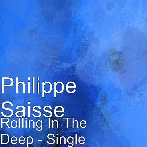 Play & Download Rolling In The Deep - Single by Philippe Saisse | Napster