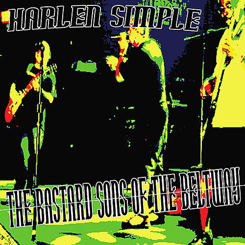 Play & Download The Bastard Sons of the Beltway by Harlen Simple | Napster