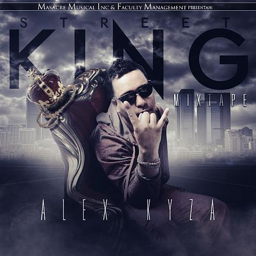 Play & Download Street King Mixtape by Alex Kyza | Napster