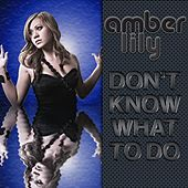 Play & Download Don't Know What To Do - Single by Amber Lily | Napster