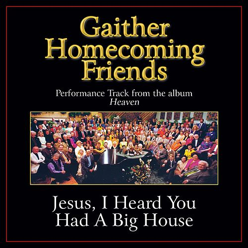 Jesus, I Heard You Had a Big House Performance Tracks by Various Artists