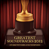 Greatest Soundtracks 2012 - Award Winners and Nominees by Various Artists