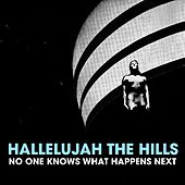 Play & Download No One Knows What Happens Next by Hallelujah the Hills | Napster