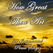 How Great Thou Art: 30 Instrumental Praise Songs by Christian Music Experts