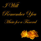 I Will Remember You: Music for a Funeral by American Music Experts