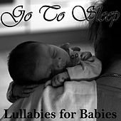 Play & Download Go to Sleep: Lullabies for Babies by Lullaby Experts | Napster