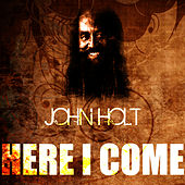 Play & Download Here I Come by John Holt   Napster
