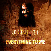 Play & Download Everything To Me by John Holt   Napster