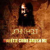 Play & Download Sweetie Come Brush Me by John Holt   Napster