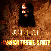 Play & Download Ungrateful Lady by John Holt   Napster