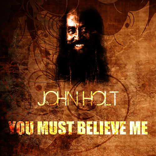 Play & Download You Must Believe Me by John Holt | Napster