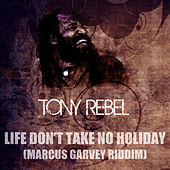 Play & Download Life Don't Take No Holiday (Marcus Garvey Riddim) by Tony Rebel | Napster