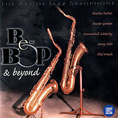 The Art of Jazz Saxophone: Be-Bop & Beyond by Various Artists