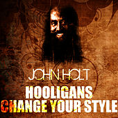 Play & Download Hooligans Change Your Style by John Holt   Napster