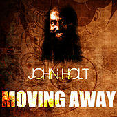 Play & Download Moving Away by John Holt   Napster