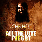 Play & Download All The Love I've Got by John Holt   Napster