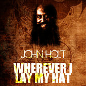 Play & Download Wherever I Lay My Hat by John Holt   Napster