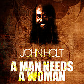 Play & Download A Man Needs A Woman by John Holt   Napster