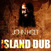 Play & Download Island Dub by John Holt   Napster