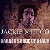 Play & Download Darker Shade Of Black by Jackie Mittoo | Napster