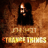 Play & Download Strange Things by John Holt   Napster