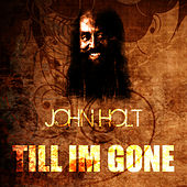 Play & Download Till I'm Gone by John Holt   Napster