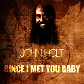 Play & Download Since I Met You Baby by John Holt   Napster