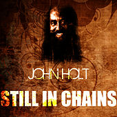 Play & Download Still In Chains by John Holt   Napster