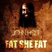 Play & Download Fat She Fat by John Holt   Napster