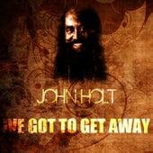 I've Got To Get Away by John Holt
