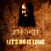 Play & Download Let's Do It Long by John Holt   Napster