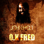 Play & Download O.K Fred by John Holt   Napster