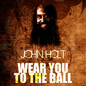 Play & Download Wear You To The Ball by John Holt   Napster