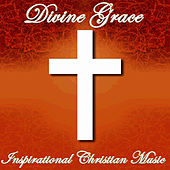 Divine Grace: Inspirational Christian Music by Christian Music Experts