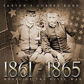 1861 - 1865: Music Of The Civil War by Saxton's Cornet Band