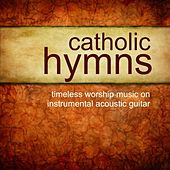 Play & Download Catholic Hymns – Timeless Worship On Instrumental Guitar by Instrumental Guitar Songs | Napster
