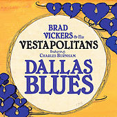 Play & Download Dallas Blues (feat. Charles Burnham) by Brad Vickers | Napster