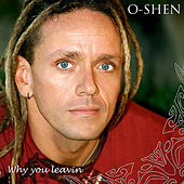 Play & Download Why You Leavin by O-Shen | Napster