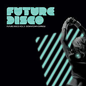 Play & Download Future Disco Vol 5 - Downtown Express by Various Artists | Napster