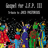 Play & Download Gospel for J.F.P. III (Tribute To Jaco Pastorius) by Various Artists | Napster