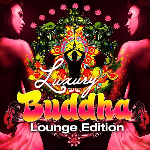 Luxury Buddha Lounge Edition (An Extravaganza Composition of Chill Out, Lounge and Downtempo Music) by Various Artists