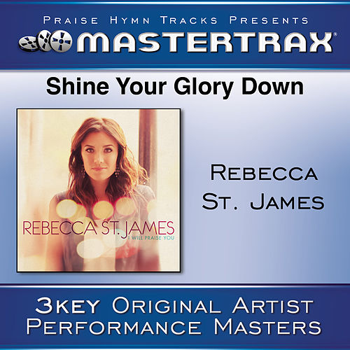 Shine Your Glory Down [Performance Tracks] von Rebecca St. James