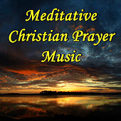 Meditative Christian Prayer Music by Christian Music Experts
