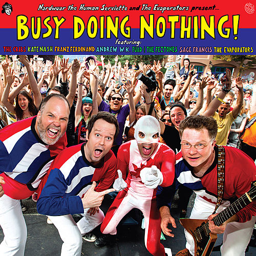 Nardwuar the Human Serviette and The Evaporators present Busy Doing Nothing! by Various Artists