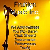 Play & Download We Acknowledge You (Ab) Karen Clark Sheard (Instrumental) by Fruition Music Inc. | Napster